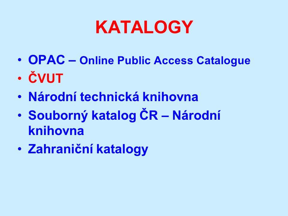 KATALOGY OPAC – Online Public Access Catalogue ČVUT Národní technická knihovna Souborný katalog ČR – Národní knihovna Zahraniční katalogy