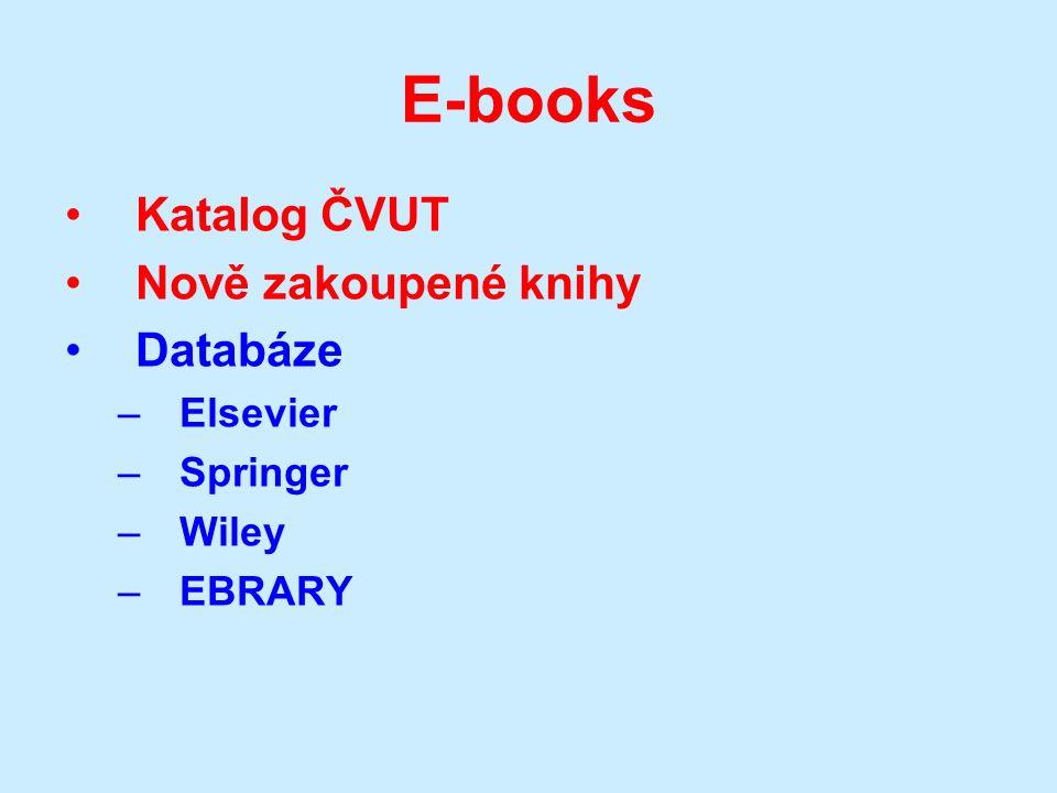 E-books Katalog ČVUT Nově zakoupené knihy Databáze –Elsevier –Springer –Wiley –EBRARY