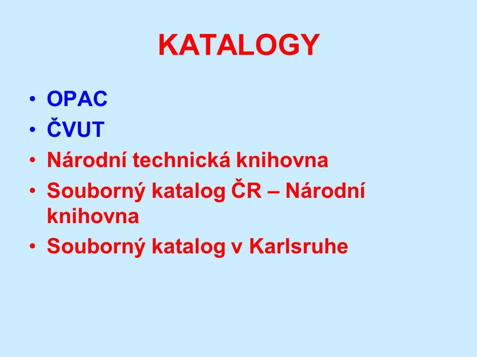 KATALOGY OPAC ČVUT Národní technická knihovna Souborný katalog ČR – Národní knihovna Souborný katalog v Karlsruhe