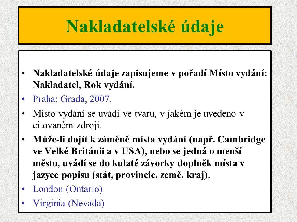 Nakladatelské údaje Nakladatelské údaje zapisujeme v pořadí Místo vydání: Nakladatel, Rok vydání. Praha: Grada, 2007. Místo vydání se uvádí ve tvaru,