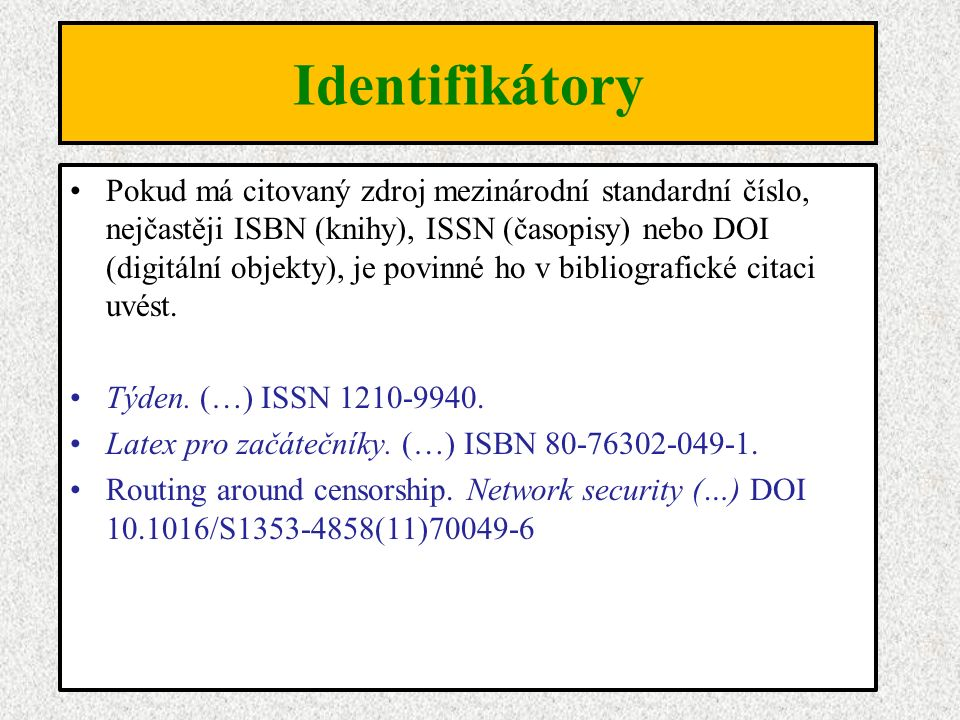Identifikátory Pokud má citovaný zdroj mezinárodní standardní číslo, nejčastěji ISBN (knihy), ISSN (časopisy) nebo DOI (digitální objekty), je povinné