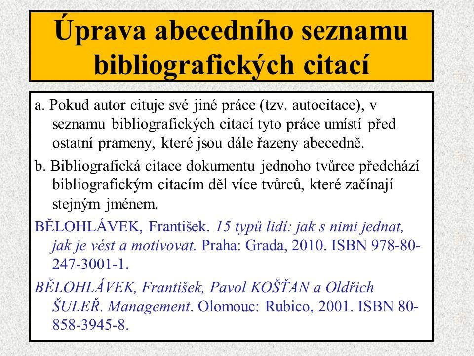 a. Pokud autor cituje své jiné práce (tzv. autocitace), v seznamu bibliografických citací tyto práce umístí před ostatní prameny, které jsou dále řaze