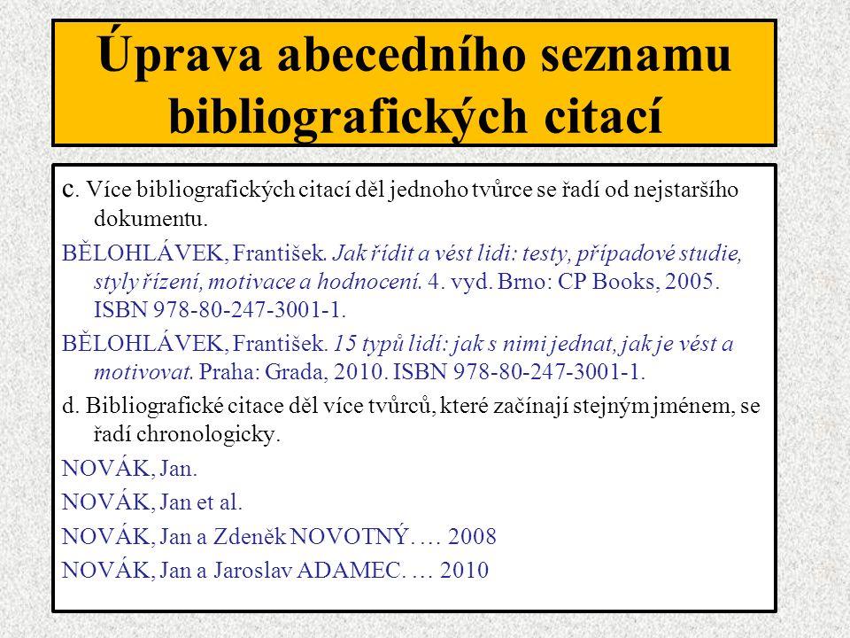 Úprava abecedního seznamu bibliografických citací c. Více bibliografických citací děl jednoho tvůrce se řadí od nejstaršího dokumentu. BĚLOHLÁVEK, Fra