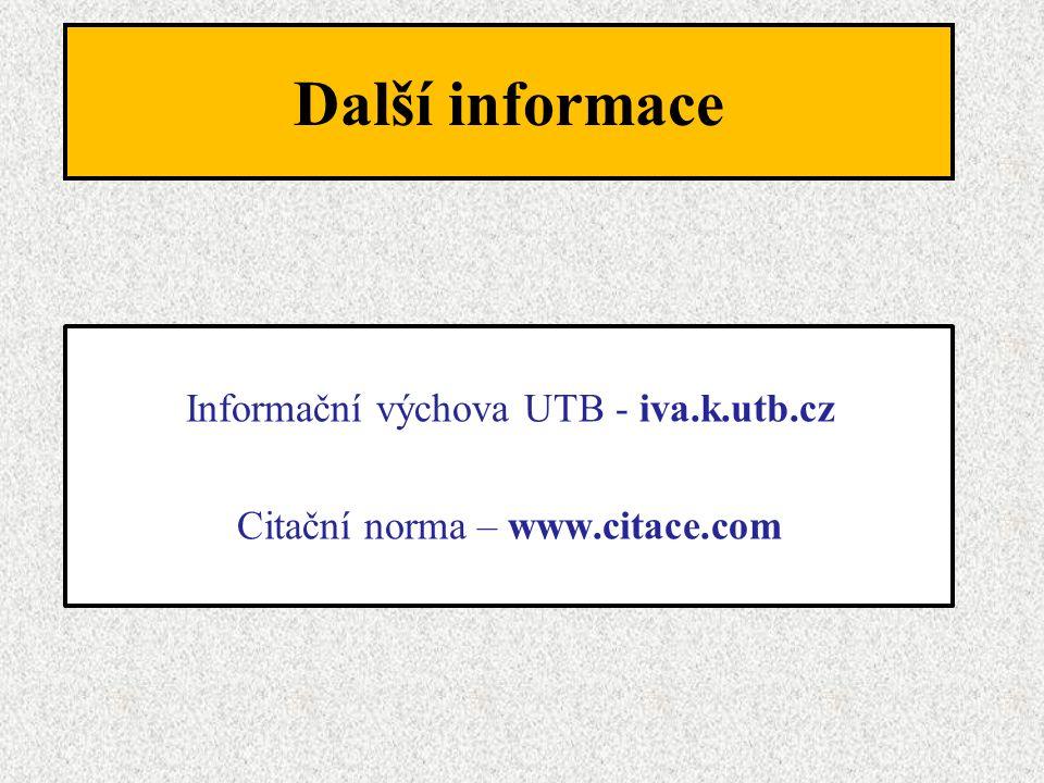 Další informace Informační výchova UTB - iva.k.utb.cz Citační norma – www.citace.com