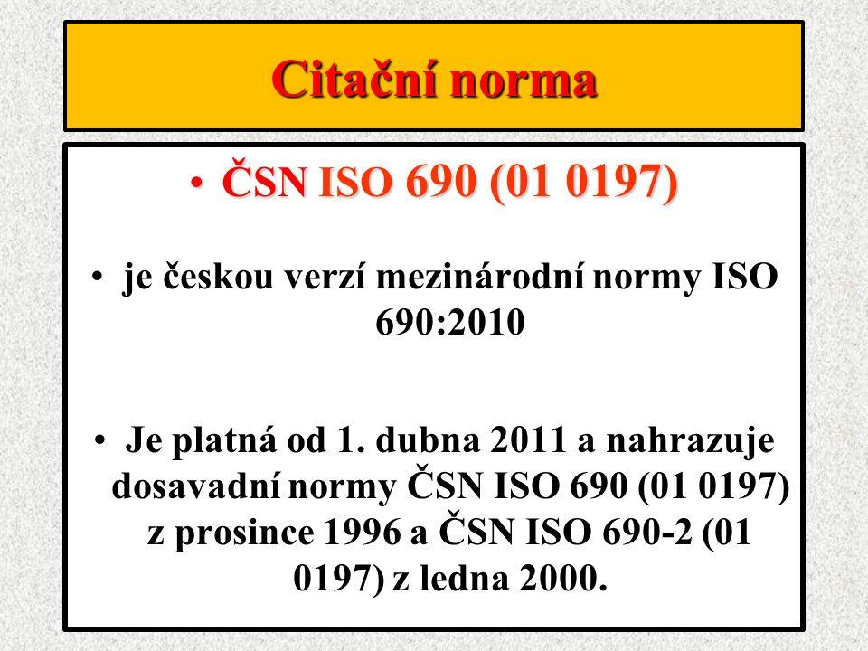 Citační norma ČSN ISO 690 (01 0197)ČSN ISO 690 (01 0197) je českou verzí mezinárodní normy ISO 690:2010 Je platná od 1. dubna 2011 a nahrazuje dosavad
