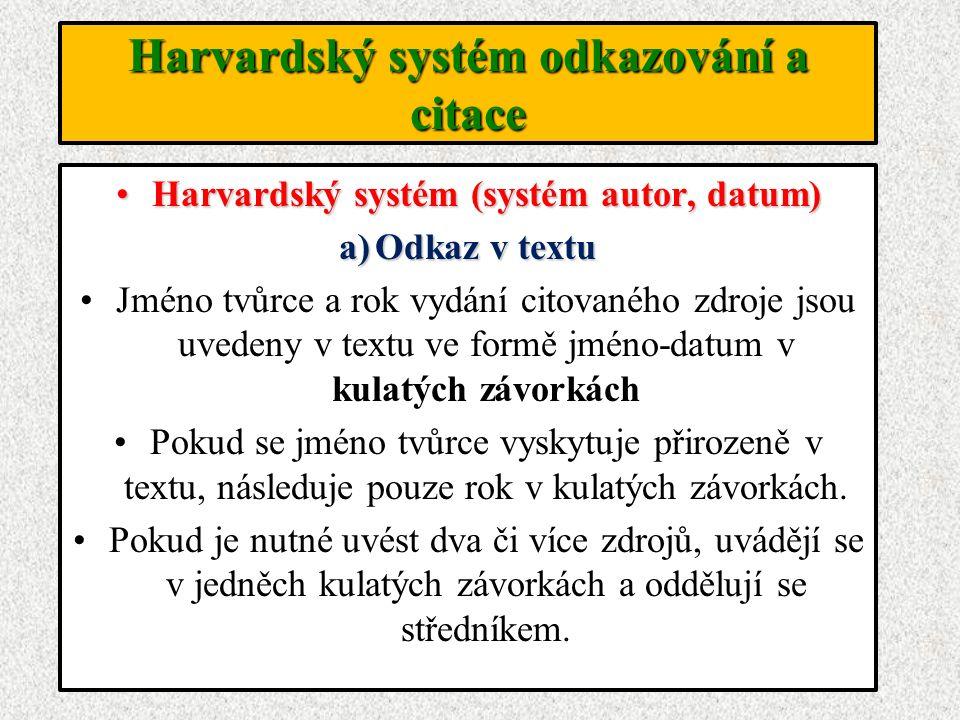 Harvardský systém odkazování a citace Harvardský systém (systém autor, datum)Harvardský systém (systém autor, datum) a)Odkaz v textu Jméno tvůrce a ro
