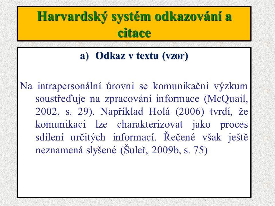 Harvardský systém odkazování a citace a)Odkaz v textu (vzor) Na intrapersonální úrovni se komunikační výzkum soustřeďuje na zpracování informace (McQu
