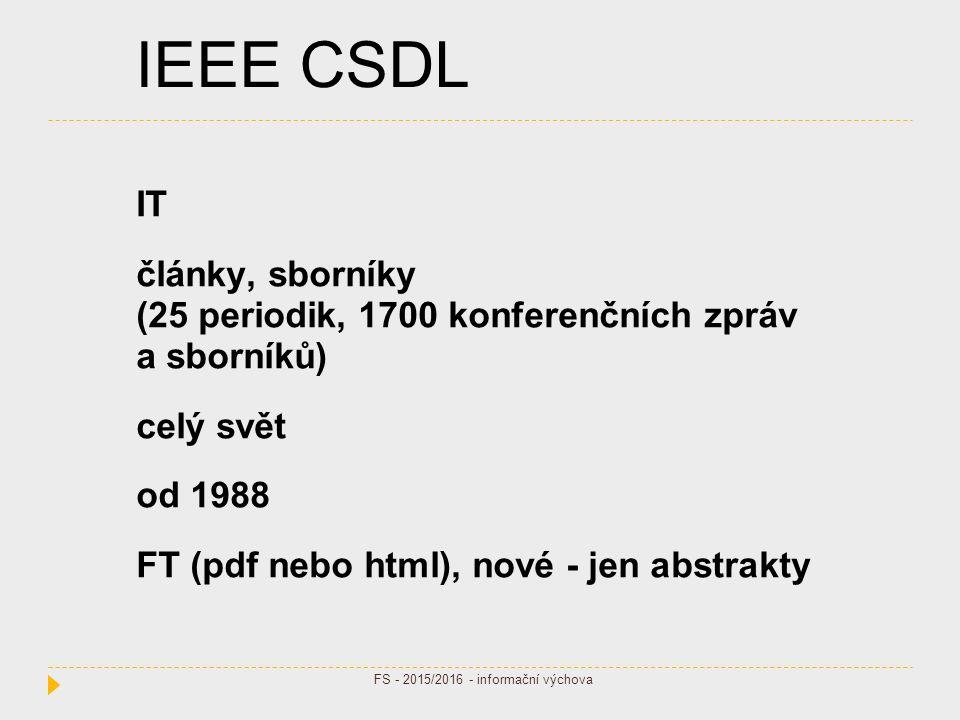 IEEE CSDL IT články, sborníky (25 periodik, 1700 konferenčních zpráv a sborníků) celý svět od 1988 FT (pdf nebo html), nové - jen abstrakty FS - 2015/2016 - informační výchova