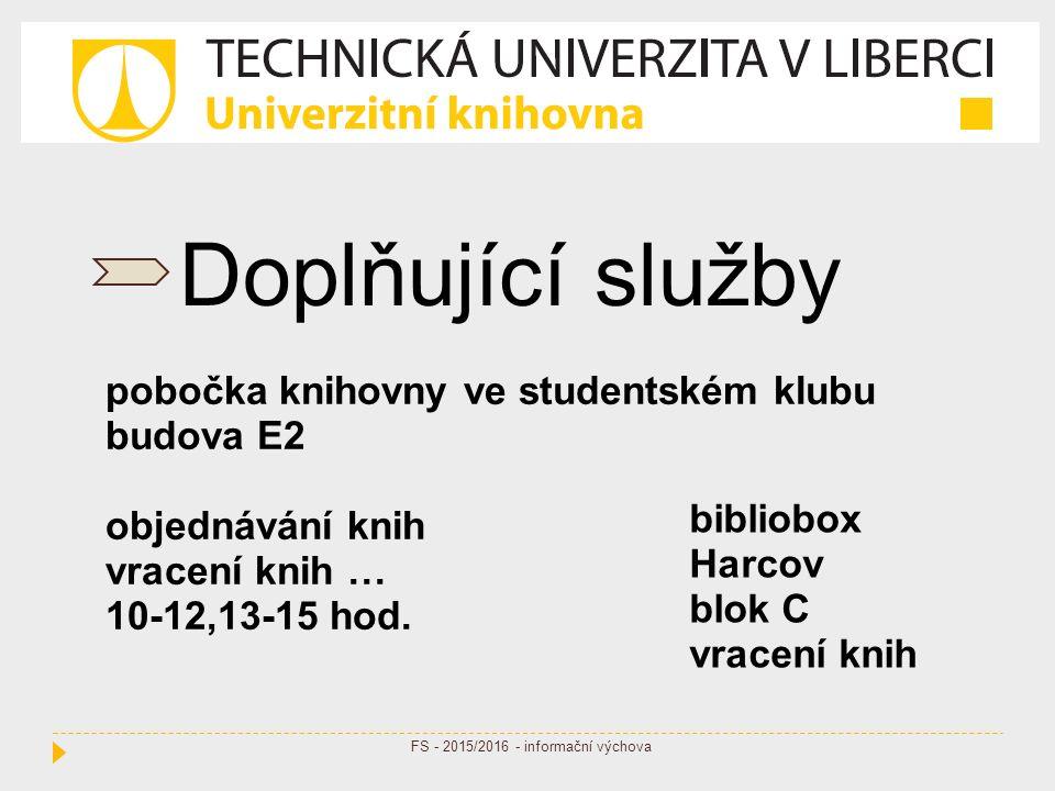 Doplňující služby pobočka knihovny ve studentském klubu budova E2 objednávání knih vracení knih … 10-12,13-15 hod.
