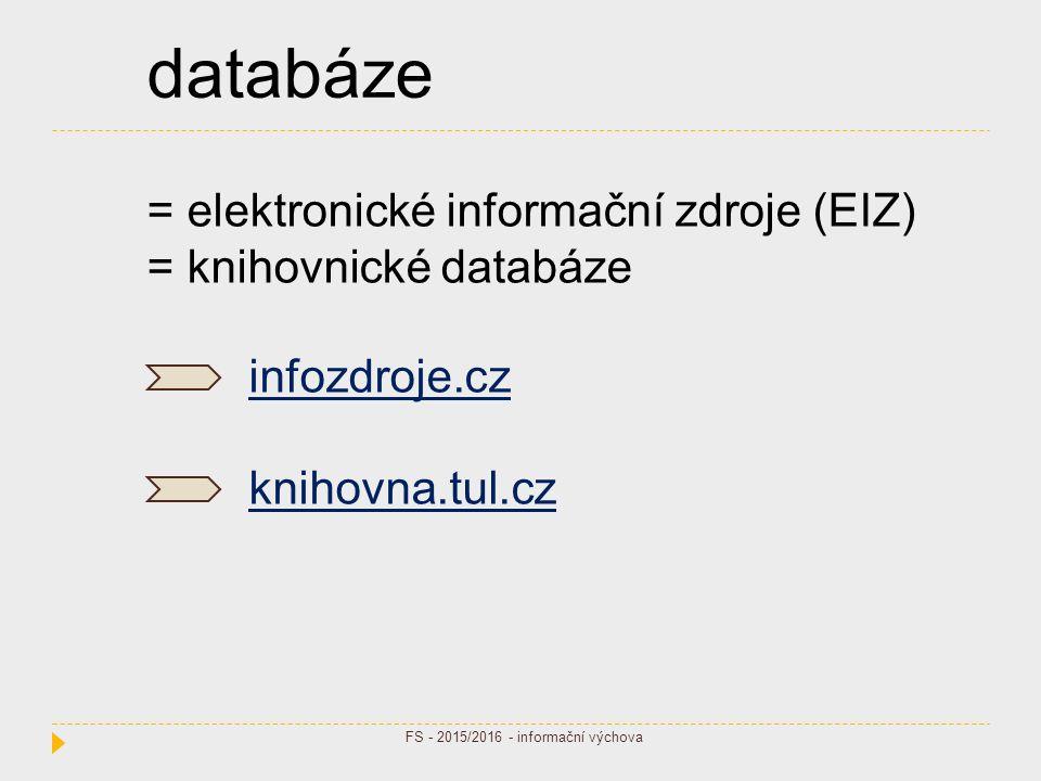 databáze = elektronické informační zdroje (EIZ) = knihovnické databáze infozdroje.cz knihovna.tul.cz FS - 2015/2016 - informační výchova