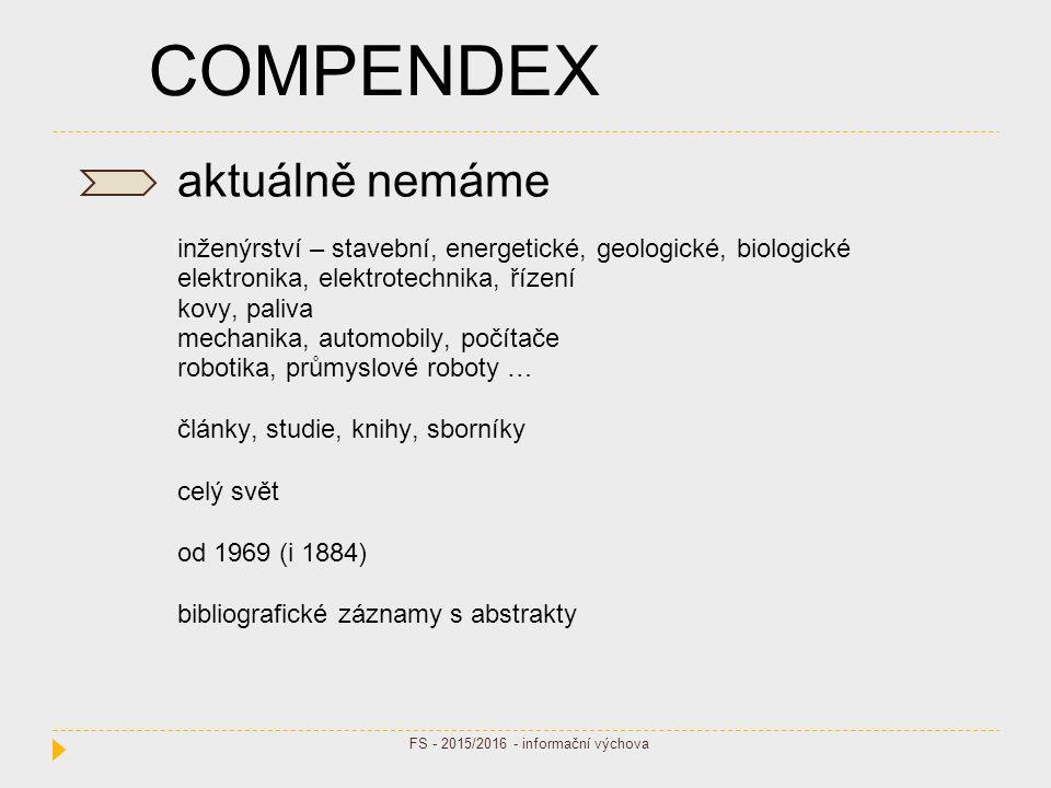 COMPENDEX aktuálně nemáme inženýrství – stavební, energetické, geologické, biologické elektronika, elektrotechnika, řízení kovy, paliva mechanika, aut