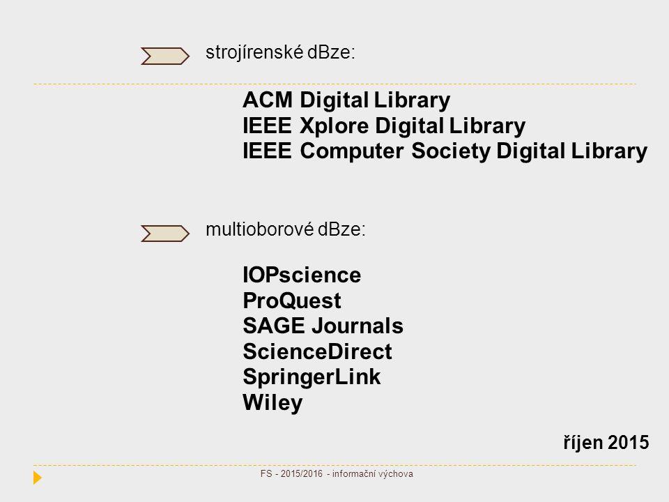 strojírenské dBze: ACM Digital Library IEEE Xplore Digital Library IEEE Computer Society Digital Library multioborové dBze: IOPscience ProQuest SAGE J