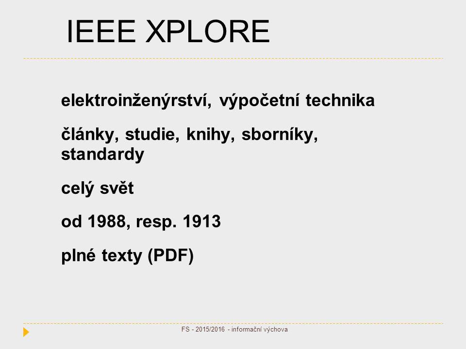 IEEE XPLORE elektroinženýrství, výpočetní technika články, studie, knihy, sborníky, standardy celý svět od 1988, resp. 1913 plné texty (PDF) FS - 2015