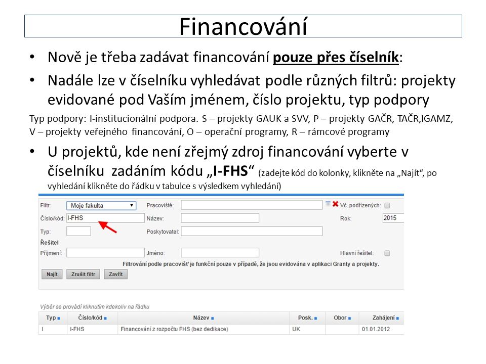 Financování Nově je třeba zadávat financování pouze přes číselník: Nadále lze v číselníku vyhledávat podle různých filtrů: projekty evidované pod Vaším jménem, číslo projektu, typ podpory Typ podpory: I-institucionální podpora.