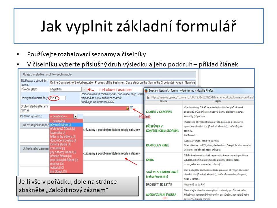 Jak vyplnit základní formulář Používejte rozbalovací seznamy a číselníky V číselníku vyberte příslušný druh výsledku a jeho poddruh – příklad článek J