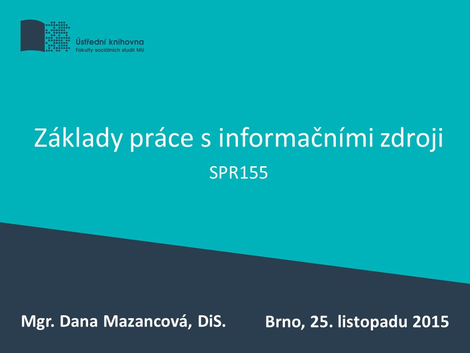 Základy práce s informačními zdroji SPR155 Mgr. Dana Mazancová, DiS. Brno, 25. listopadu 2015