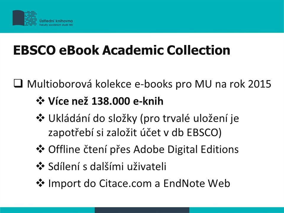 EBSCO eBook Academic Collection  Multioborová kolekce e-books pro MU na rok 2015  Více než 138.000 e-knih  Ukládání do složky (pro trvalé uložení j