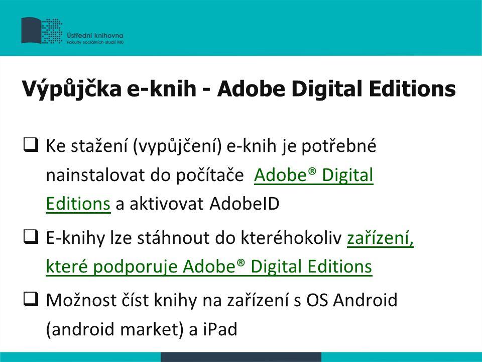 Výpůjčka e-knih - Adobe Digital Editions  Ke stažení (vypůjčení) e-knih je potřebné nainstalovat do počítače Adobe® Digital Editions a aktivovat Adob