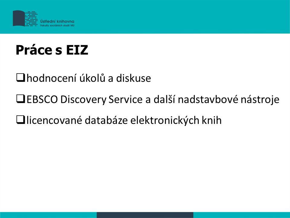 Práce s EIZ  hodnocení úkolů a diskuse  EBSCO Discovery Service a další nadstavbové nástroje  licencované databáze elektronických knih