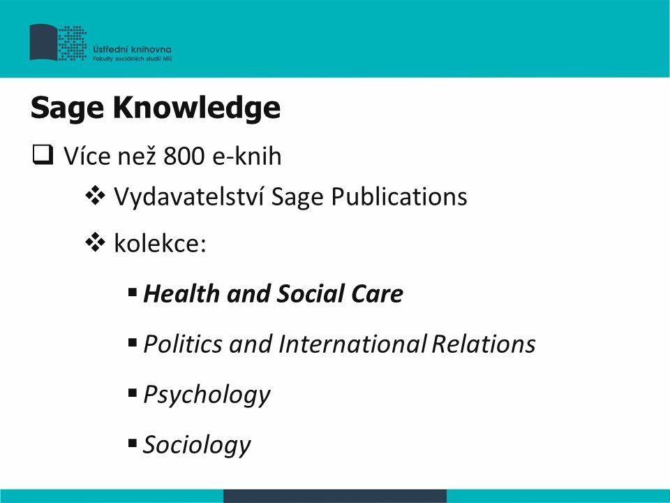 Sage Knowledge  Více než 800 e-knih  Vydavatelství Sage Publications  kolekce:  Health and Social Care  Politics and International Relations  Ps