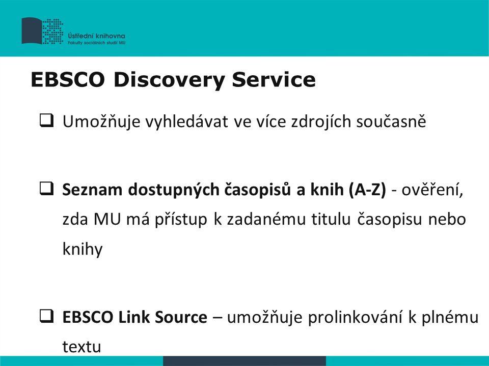 Umožňuje vyhledávat ve více zdrojích současně  Seznam dostupných časopisů a knih (A-Z) - ověření, zda MU má přístup k zadanému titulu časopisu nebo