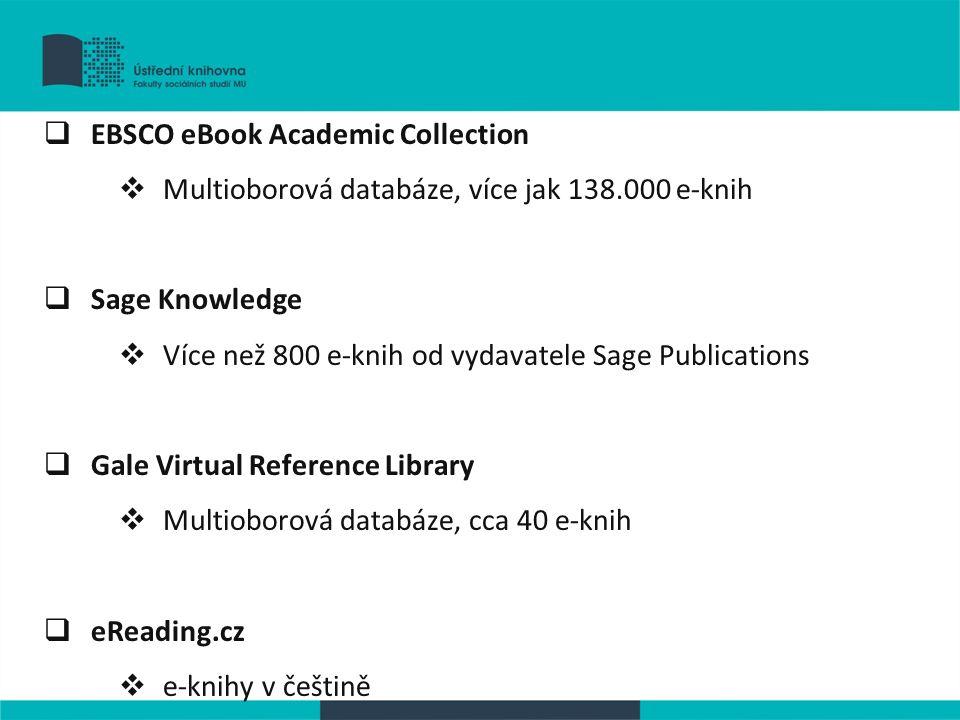  EBSCO eBook Academic Collection  Multioborová databáze, více jak 138.000 e-knih  Sage Knowledge  Více než 800 e-knih od vydavatele Sage Publicati