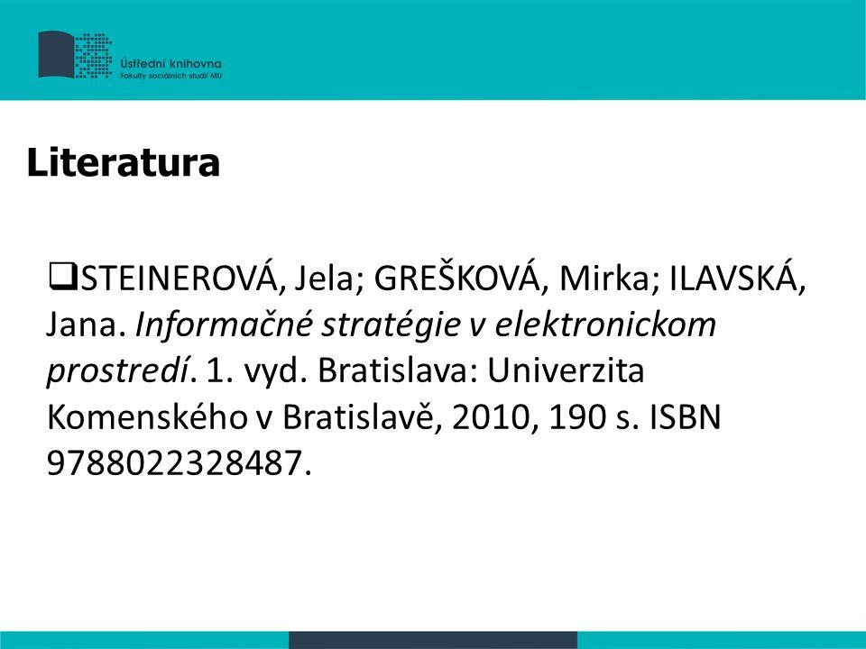  STEINEROVÁ, Jela; GREŠKOVÁ, Mirka; ILAVSKÁ, Jana. Informačné stratégie v elektronickom prostredí. 1. vyd. Bratislava: Univerzita Komenského v Bratis