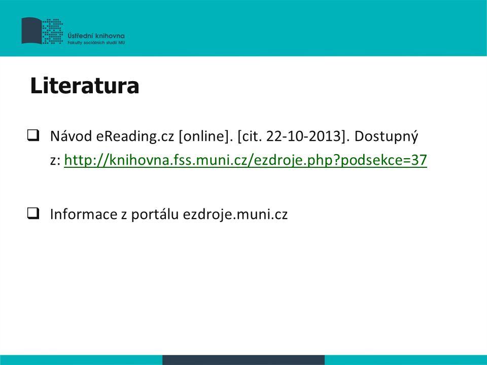  Návod eReading.cz [online]. [cit. 22-10-2013]. Dostupný z: http://knihovna.fss.muni.cz/ezdroje.php?podsekce=37http://knihovna.fss.muni.cz/ezdroje.ph