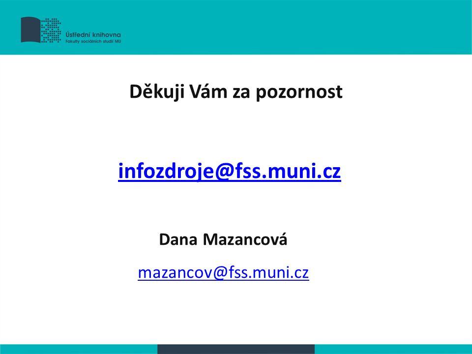 Děkuji Vám za pozornost infozdroje@fss.muni.cz Dana Mazancová mazancov@fss.muni.cz