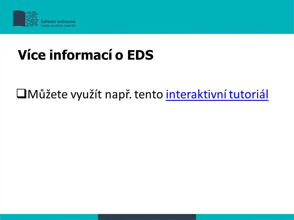 Můžete využít např. tento interaktivní tutoriálinteraktivní tutoriál Více informací o EDS