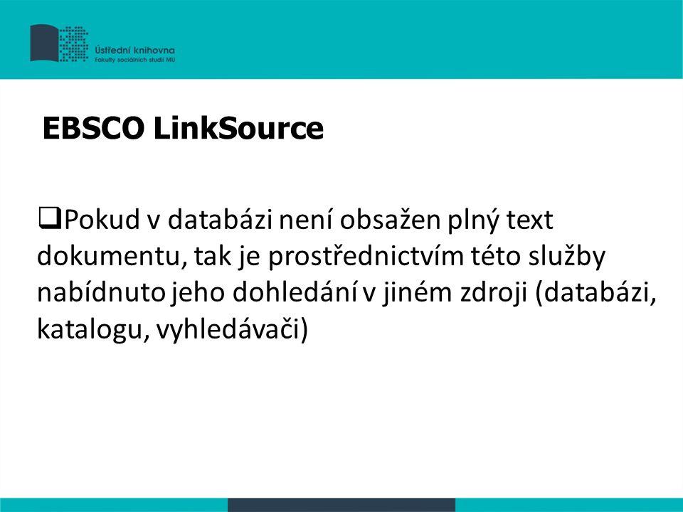  Pokud v databázi není obsažen plný text dokumentu, tak je prostřednictvím této služby nabídnuto jeho dohledání v jiném zdroji (databázi, katalogu, v