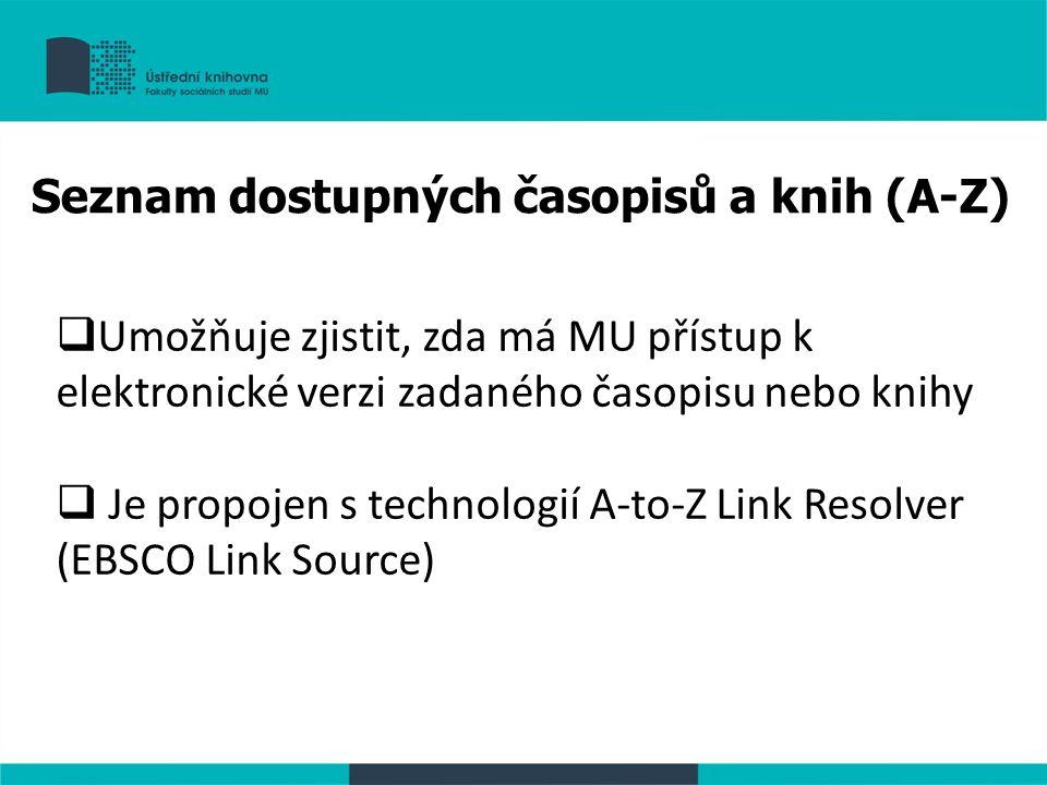  Umožňuje zjistit, zda má MU přístup k elektronické verzi zadaného časopisu nebo knihy  Je propojen s technologií A-to-Z Link Resolver (EBSCO Link S