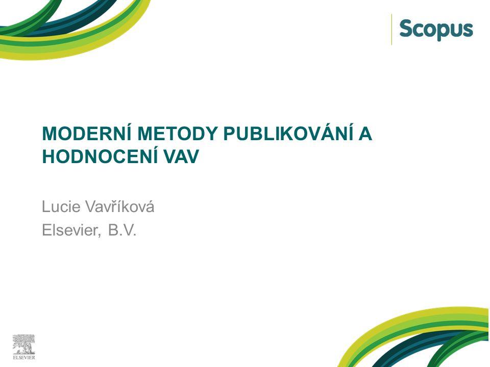MODERNÍ METODY PUBLIKOVÁNÍ A HODNOCENÍ VAV Lucie Vavříková Elsevier, B.V.
