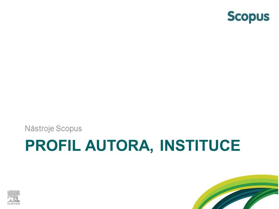 PROFIL AUTORA, INSTITUCE Nástroje Scopus