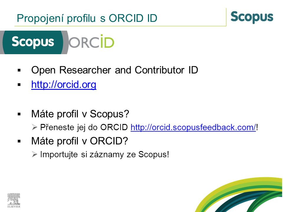  Open Researcher and Contributor ID  http://orcid.org http://orcid.org  Máte profil v Scopus.