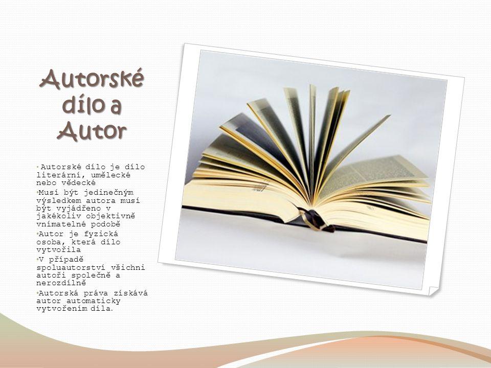 Autorské dílo a Autor Autorské dílo je dílo literární, umělecké nebo vědecké Musí být jedinečným výsledkem autora musí být vyjádřeno v jakékoliv objek
