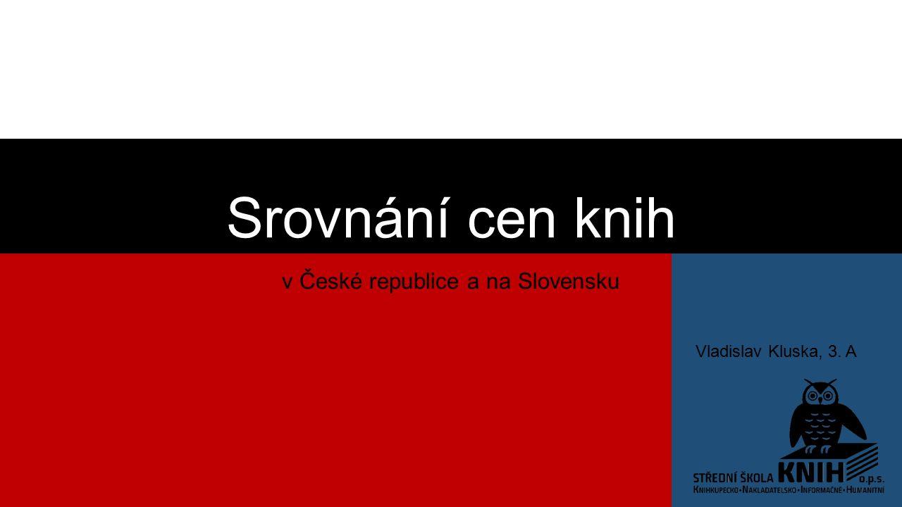 Srovnání cen knih v České republice a na Slovensku Vladislav Kluska, 3. A