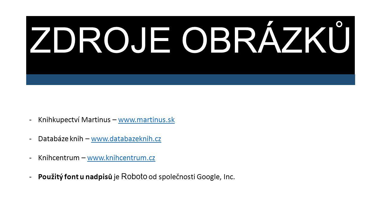 ZDROJE OBRÁZKŮ -Knihkupectví Martinus – www.martinus.skwww.martinus.sk -Databáze knih – www.databazeknih.czwww.databazeknih.cz -Knihcentrum – www.knihcentrum.czwww.knihcentrum.cz -Použitý font u nadpisů je Roboto od společnosti Google, Inc.