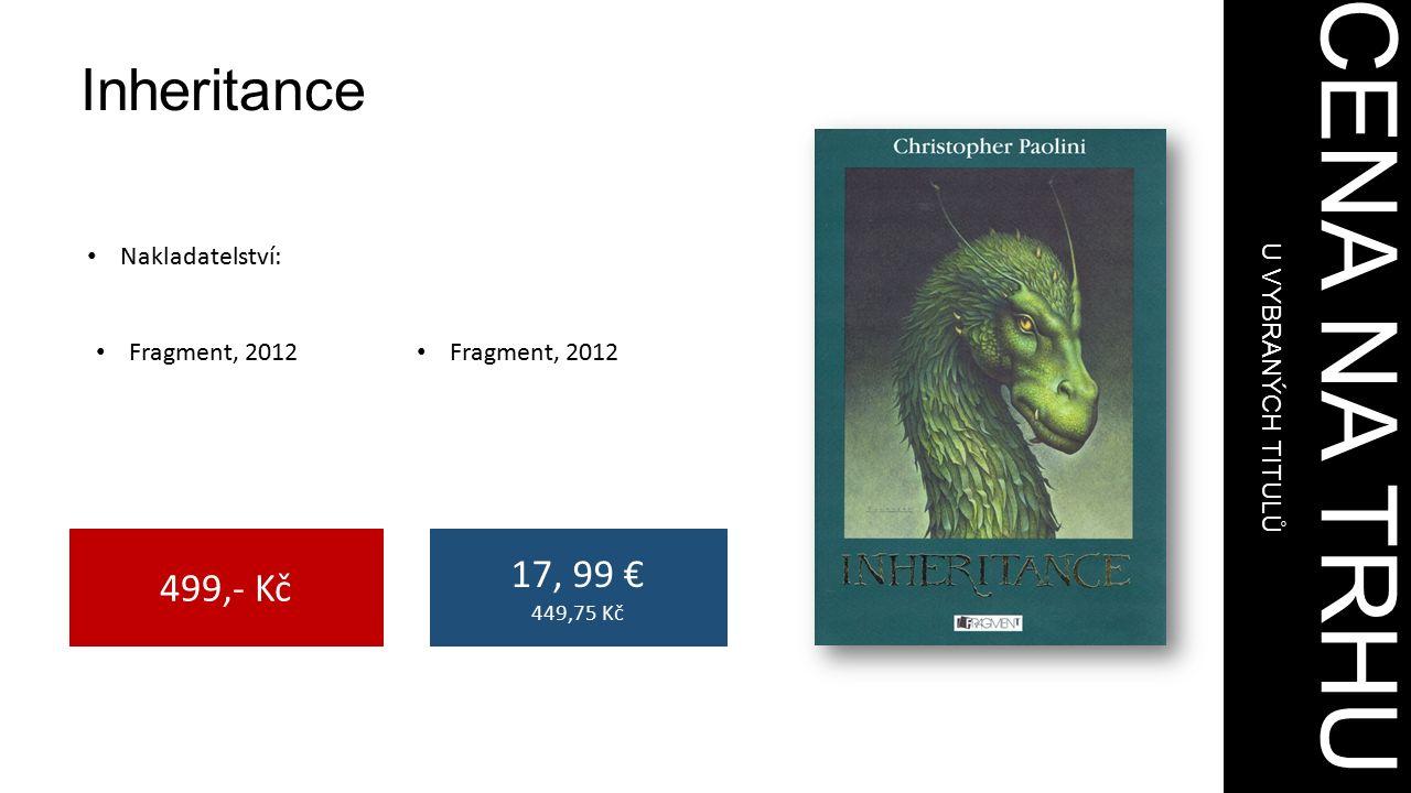 CENA NA TRHU U VYBRANÝCH TITULŮ 499,- Kč 17, 99 € 449,75 Kč Inheritance Nakladatelství: Fragment, 2012