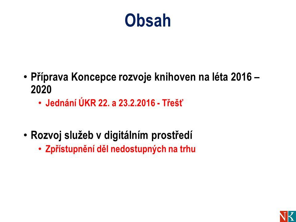 Obsah Příprava Koncepce rozvoje knihoven na léta 2016 – 2020 Jednání ÚKR 22. a 23.2.2016 - Třešť Rozvoj služeb v digitálním prostředí Zpřístupnění děl
