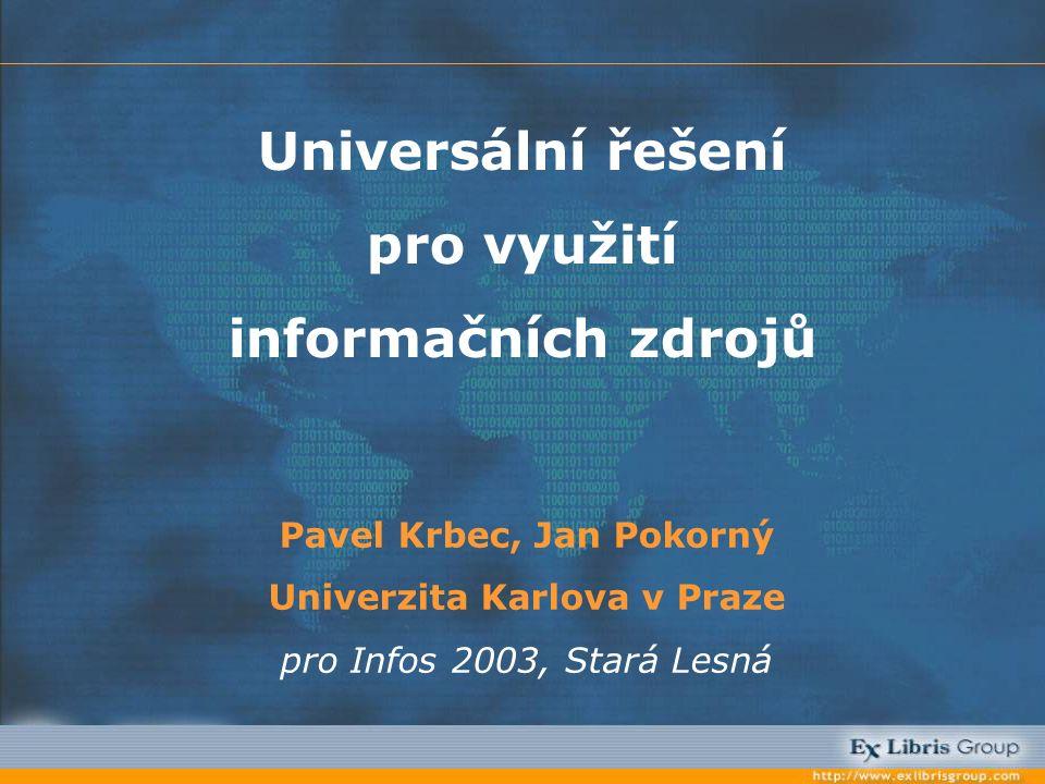 Pavel Krbec, Jan Pokorný Univerzita Karlova v Praze pro Infos 2003, Stará Lesná Universální řešení pro využití informačních zdrojů