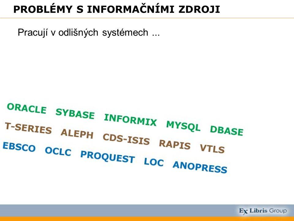 PROBLÉMY S INFORMAČNÍMI ZDROJI Pracují v odlišných systémech...