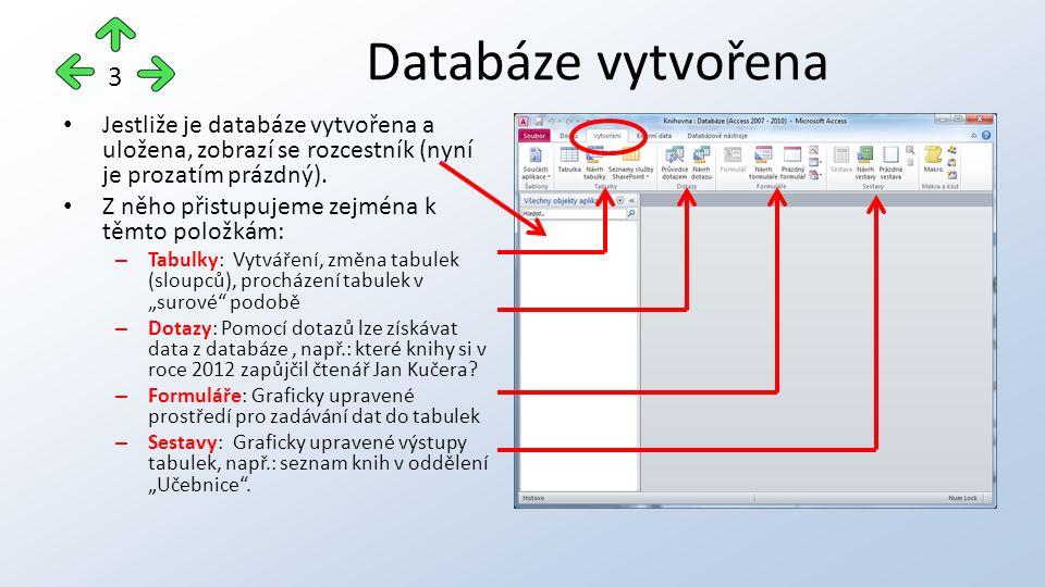 Databáze vytvořena Jestliže je databáze vytvořena a uložena, zobrazí se rozcestník (nyní je prozatím prázdný).