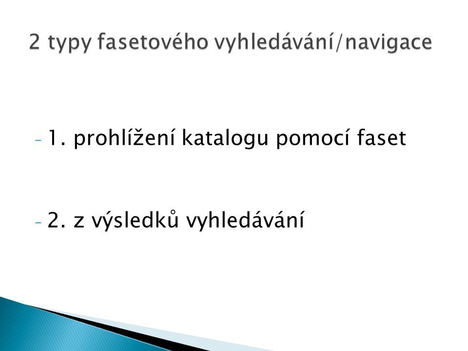 - 1. prohlížení katalogu pomocí faset - 2. z výsledků vyhledávání