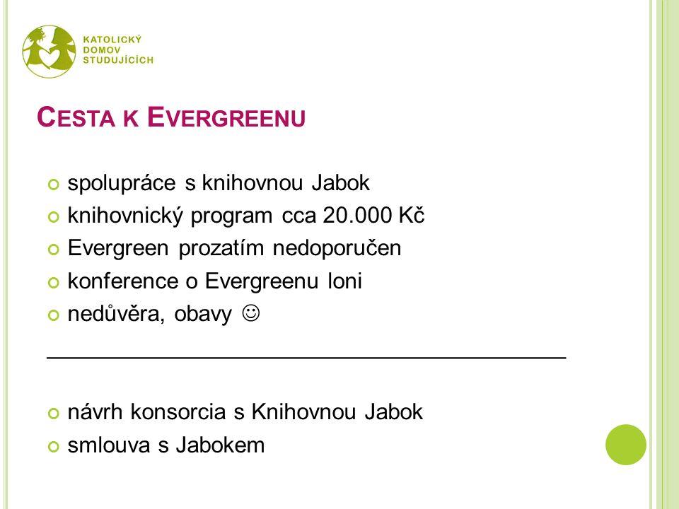 C ESTA K E VERGREENU spolupráce s knihovnou Jabok knihovnický program cca 20.000 Kč Evergreen prozatím nedoporučen konference o Evergreenu loni nedůvě