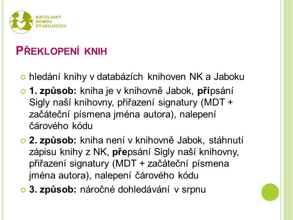 P ŘEKLOPENÍ KNIH hledání knihy v databázích knihoven NK a Jaboku 1. způsob: kniha je v knihovně Jabok, připsání Sigly naší knihovny, přiřazení signatu