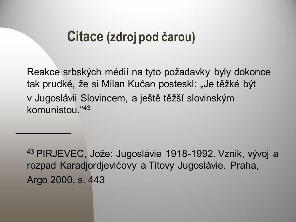 """Citace (zdroj pod čarou) Reakce srbských médií na tyto požadavky byly dokonce tak prudké, že si Milan Kuĉan posteskl: """"Je těžké být v Jugoslávii Slovi"""