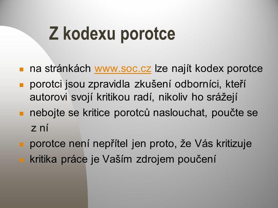 Z kodexu porotce na stránkách www.soc.cz lze najít kodex porotcewww.soc.cz porotci jsou zpravidla zkušení odborníci, kteří autorovi svojí kritikou rad