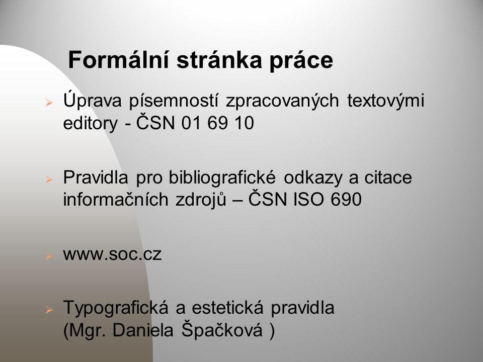 Formální stránka práce  Úprava písemností zpracovaných textovými editory - ČSN 01 69 10  Pravidla pro bibliografické odkazy a citace informačních zd