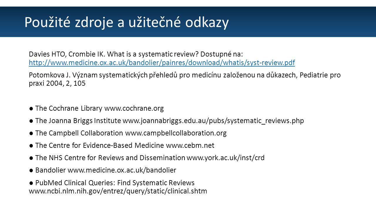 Použité zdroje a užitečné odkazy Davies HTO, Crombie IK. What is a systematic review? Dostupné na: http://www.medicine.ox.ac.uk/bandolier/painres/down